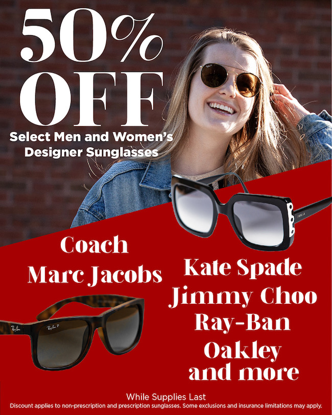 50% off select sunglasses. See us for details.